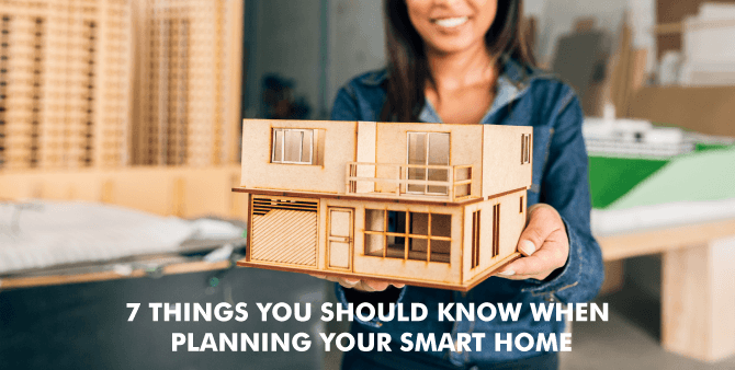 7 Things You Should Know When Planning Your Smart Home (1)